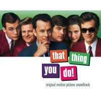"""Обложка саундтрека к фильму """"То, что ты делаешь"""" / That Thing You Do! (1996)"""
