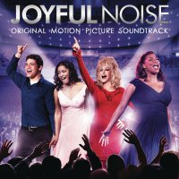 """Обложка саундтрека к фильму """"Радостный шум"""" / Joyful Noise (2012)"""